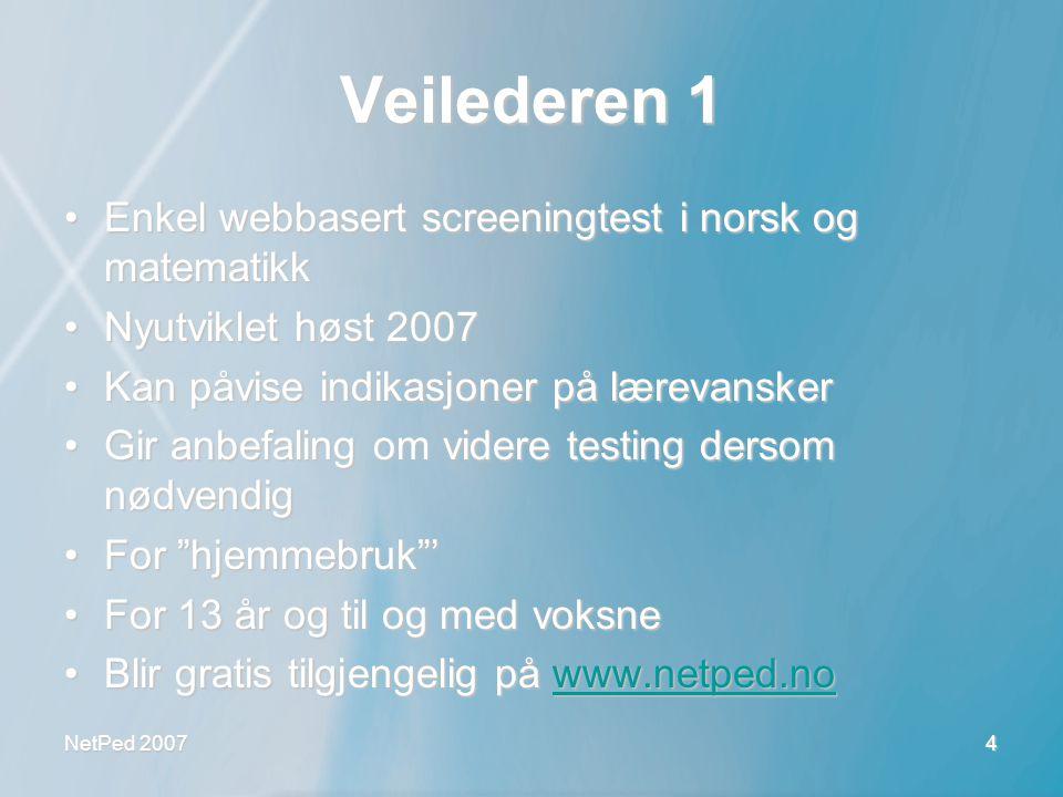 NetPed 2007 4 Veilederen 1 •Enkel webbasert screeningtest i norsk og matematikk •Nyutviklet høst 2007 •Kan påvise indikasjoner på lærevansker •Gir anb