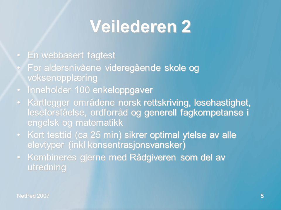 NetPed 2007 6 Veilederen 2 - testsertifikat •Enkel og lettfattelig funksjonsprofil •God dokumentasjon •Gir opplæringsplaner •Godt verktøy i dialog •Viser ståsted i forhold til gjennomsnitt for aldersgruppa (GFA)