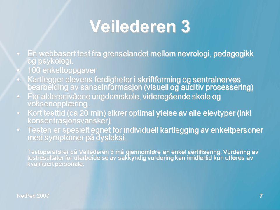 NetPed 2007 7 Veilederen 3 •En webbasert test fra grenselandet mellom nevrologi, pedagogikk og psykologi. •100 enkeltoppgaver •Kartlegger elevens ferd