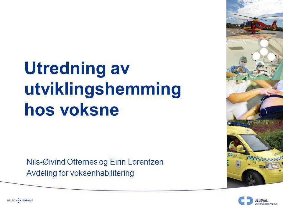 Utredning av utviklingshemming hos voksne Nils-Øivind Offernes og Eirin Lorentzen Avdeling for voksenhabilitering