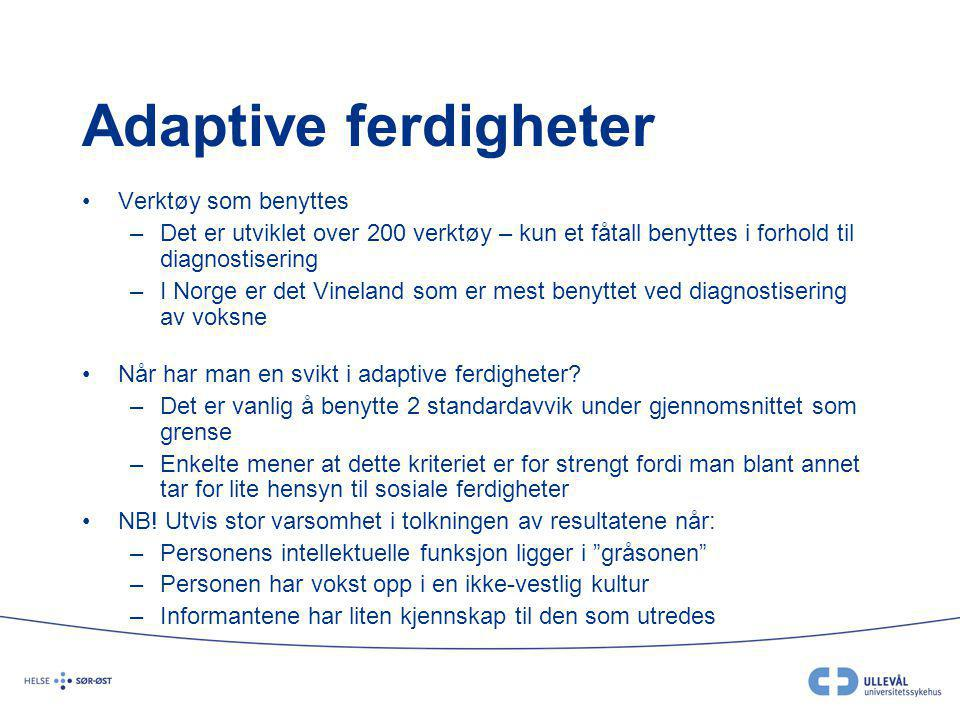 Adaptive ferdigheter •Verktøy som benyttes –Det er utviklet over 200 verktøy – kun et fåtall benyttes i forhold til diagnostisering –I Norge er det Vi