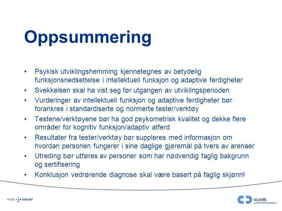 Oppsummering •Psykisk utviklingshemming kjennetegnes av betydelig funksjonsnedsettelse i intellektuell funksjon og adaptive ferdigheter •Svekkelsen sk