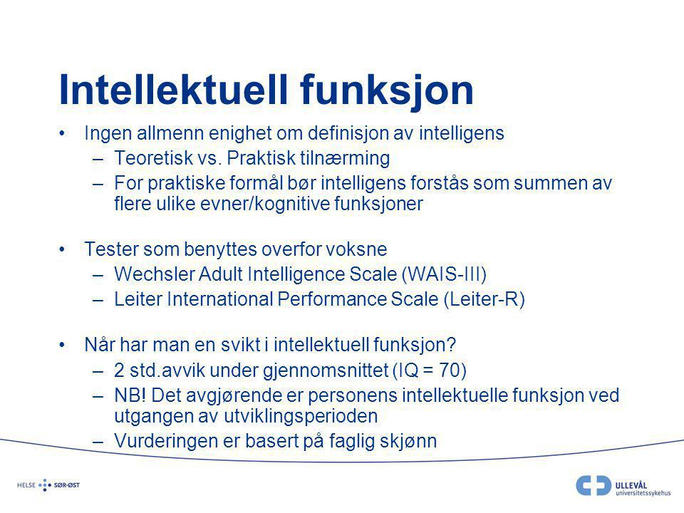 Intellektuell funksjon •Ingen allmenn enighet om definisjon av intelligens –Teoretisk vs. Praktisk tilnærming –For praktiske formål bør intelligens fo