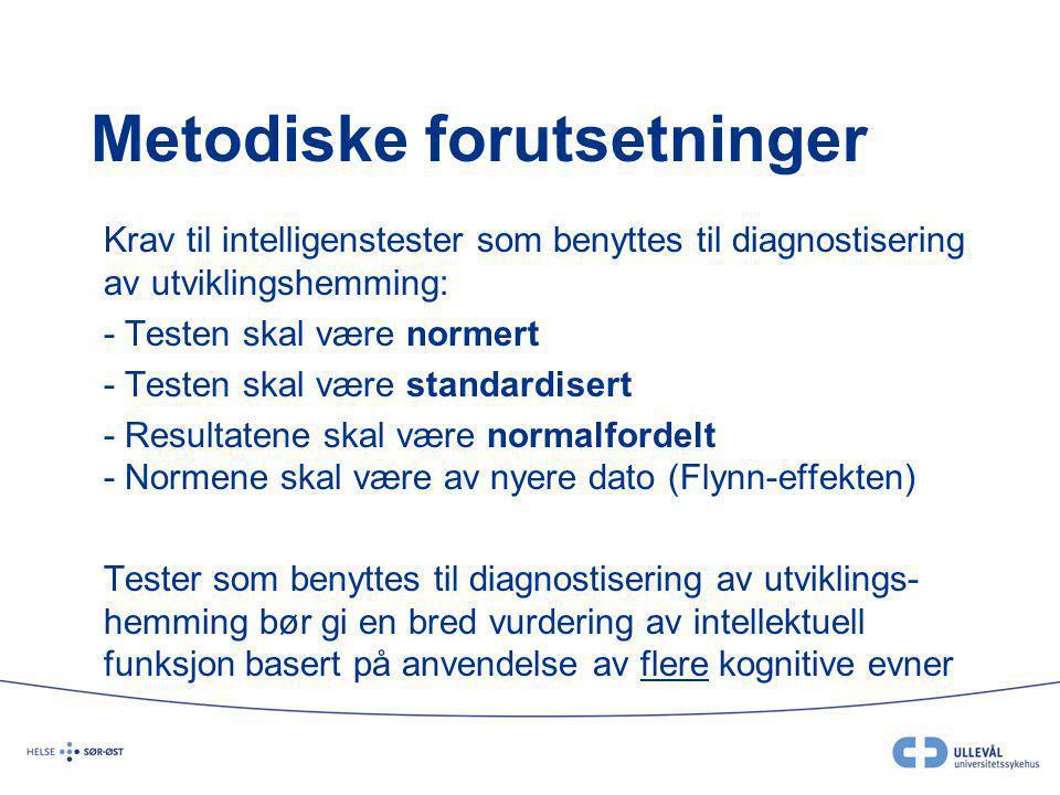 Metodiske forutsetninger Krav til intelligenstester som benyttes til diagnostisering av utviklingshemming: - Testen skal være normert - Testen skal væ
