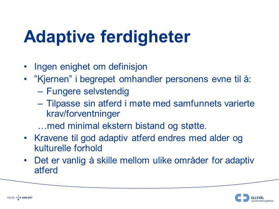"""Adaptive ferdigheter •Ingen enighet om definisjon •""""Kjernen"""" i begrepet omhandler personens evne til å: –Fungere selvstendig –Tilpasse sin atferd i mø"""