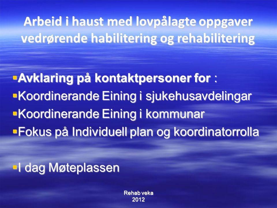 Arbeid i haust med lovpålagte oppgaver vedrørende habilitering og rehabilitering  Avklaring på kontaktpersoner for :  Koordinerande Eining i sjukehu