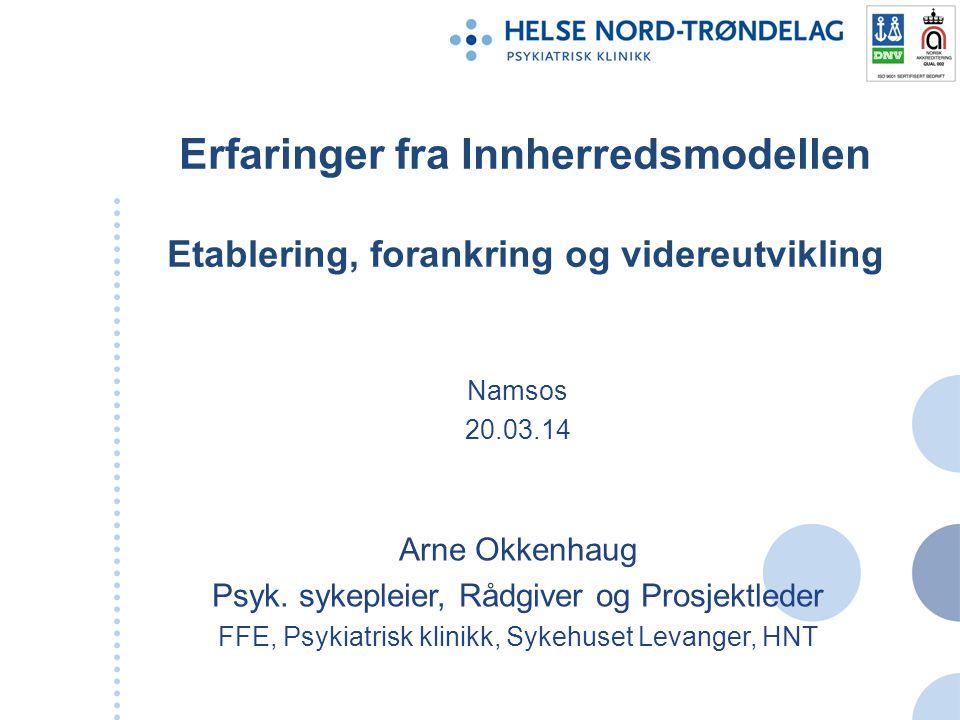 Erfaringer fra Innherredsmodellen Etablering, forankring og videreutvikling Namsos 20.03.14 Arne Okkenhaug Psyk.