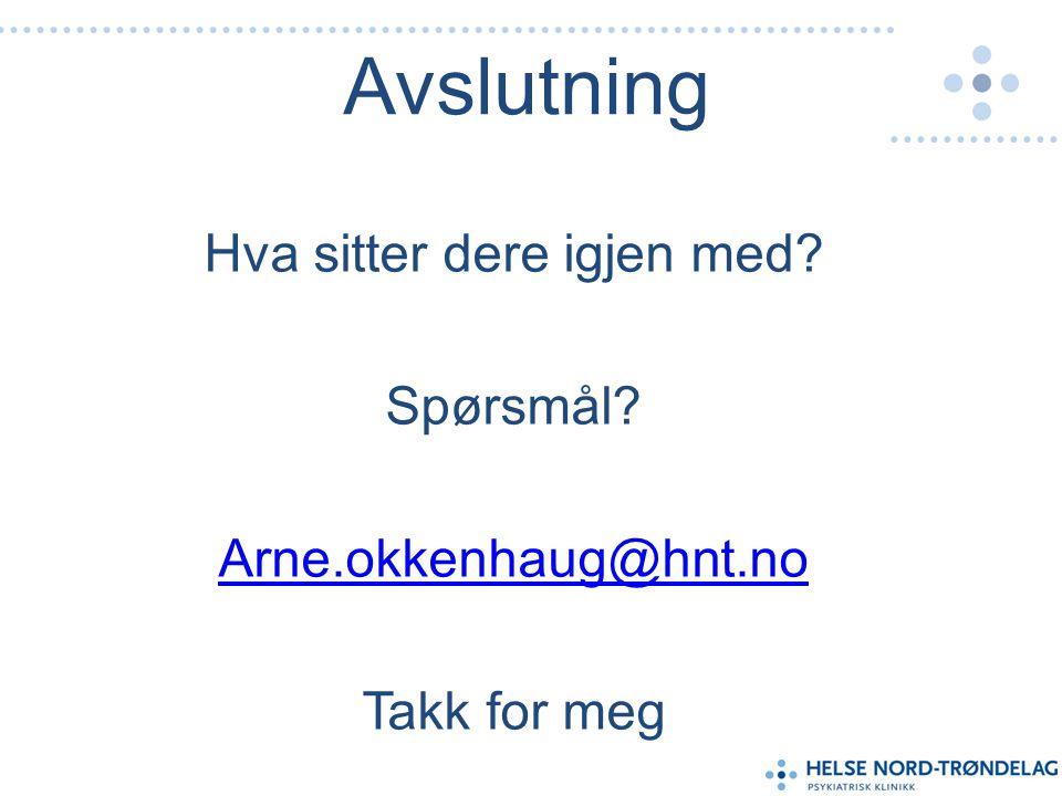 Avslutning Hva sitter dere igjen med Spørsmål Arne.okkenhaug@hnt.no Takk for meg