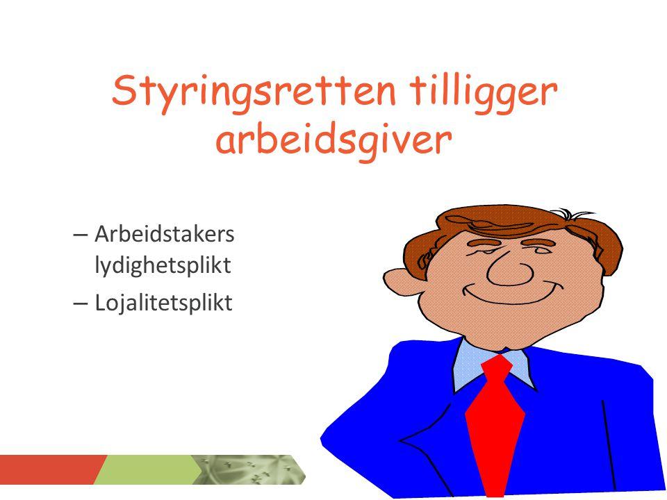 Styringsretten tilligger arbeidsgiver – Arbeidstakers lydighetsplikt – Lojalitetsplikt NORSK SKOLELEDERFORBUND