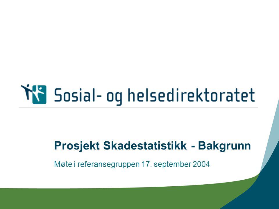 Prosjekt Skadestatistikk - Bakgrunn Møte i referansegruppen 17. september 2004