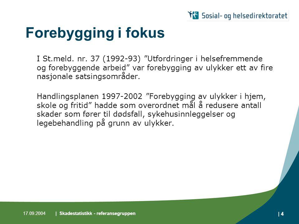 17.09.2004| Skadestatistikk - referansegruppen | 4 Forebygging i fokus I St.meld.