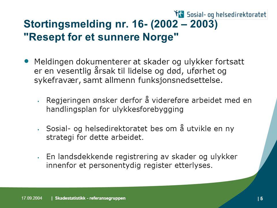 17.09.2004| Skadestatistikk - referansegruppen | 5 Stortingsmelding nr. 16- (2002 – 2003)