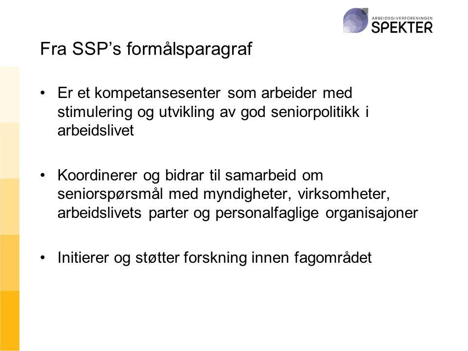 Fra SSP's formålsparagraf •Er et kompetansesenter som arbeider med stimulering og utvikling av god seniorpolitikk i arbeidslivet •Koordinerer og bidra