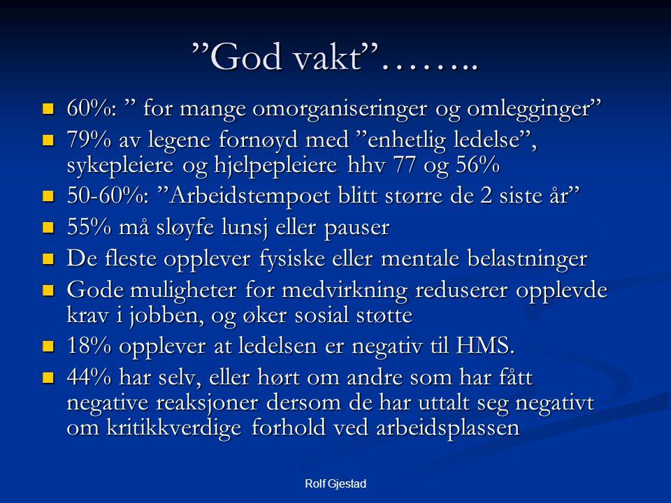 """Rolf Gjestad """"God vakt""""……..  60%: """" for mange omorganiseringer og omlegginger""""  79% av legene fornøyd med """"enhetlig ledelse"""", sykepleiere og hjelpep"""