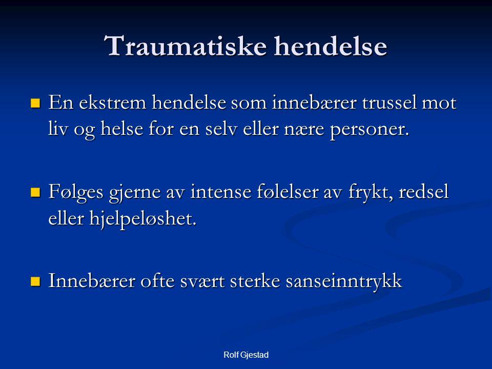 Rolf Gjestad Traumatiske hendelse  En ekstrem hendelse som innebærer trussel mot liv og helse for en selv eller nære personer.  Følges gjerne av int