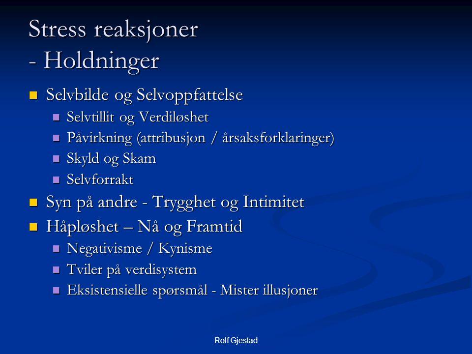 Rolf Gjestad Stress reaksjoner - Holdninger  Selvbilde og Selvoppfattelse  Selvtillit og Verdiløshet  Påvirkning (attribusjon / årsaksforklaringer)
