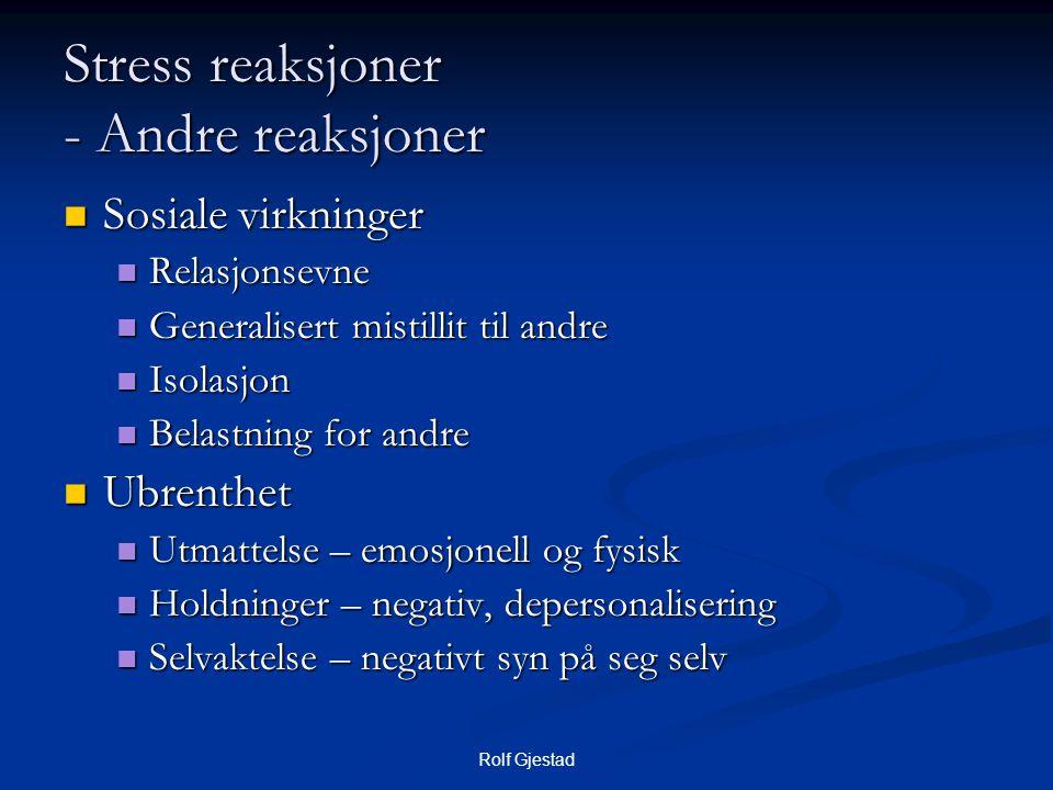 Rolf Gjestad Stress reaksjoner - Andre reaksjoner  Sosiale virkninger  Relasjonsevne  Generalisert mistillit til andre  Isolasjon  Belastning for