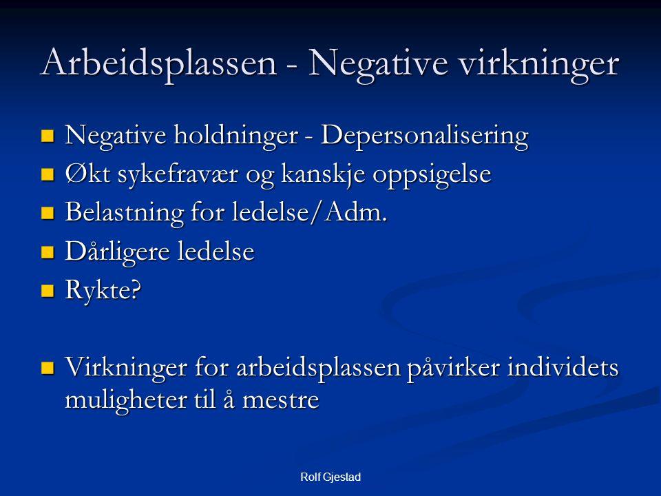 Rolf Gjestad Arbeidsplassen - Negative virkninger  Negative holdninger - Depersonalisering  Økt sykefravær og kanskje oppsigelse  Belastning for ledelse/Adm.