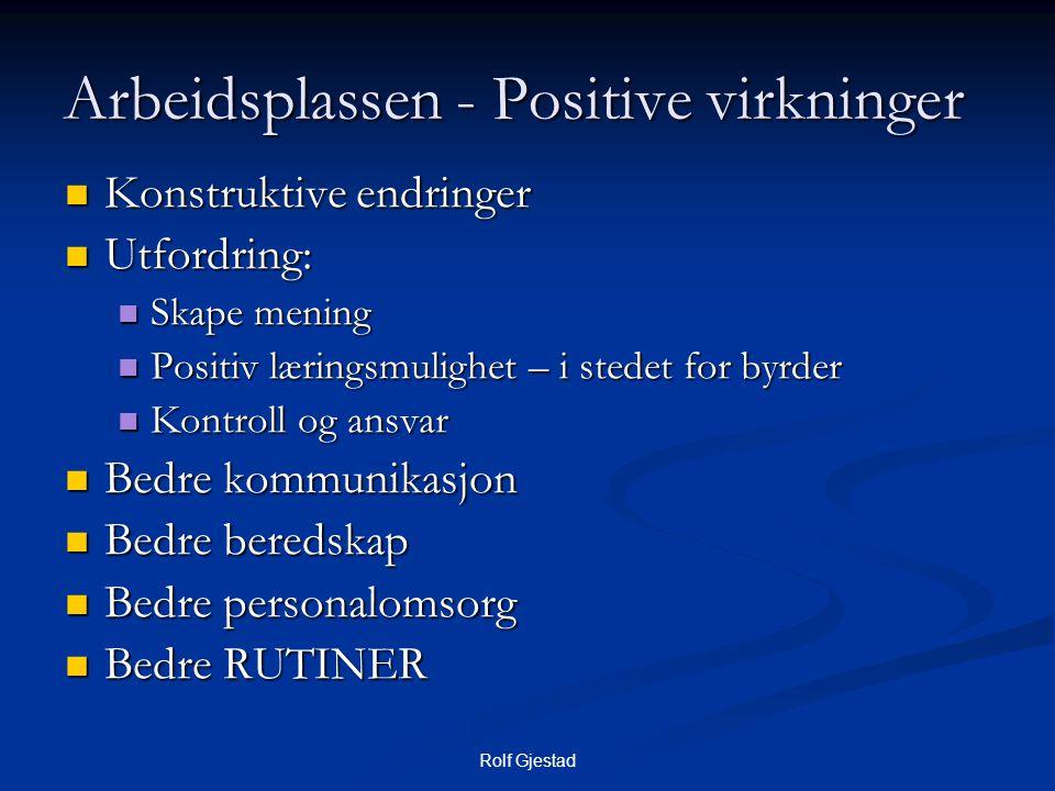 Rolf Gjestad Arbeidsplassen - Positive virkninger  Konstruktive endringer  Utfordring:  Skape mening  Positiv læringsmulighet – i stedet for byrde