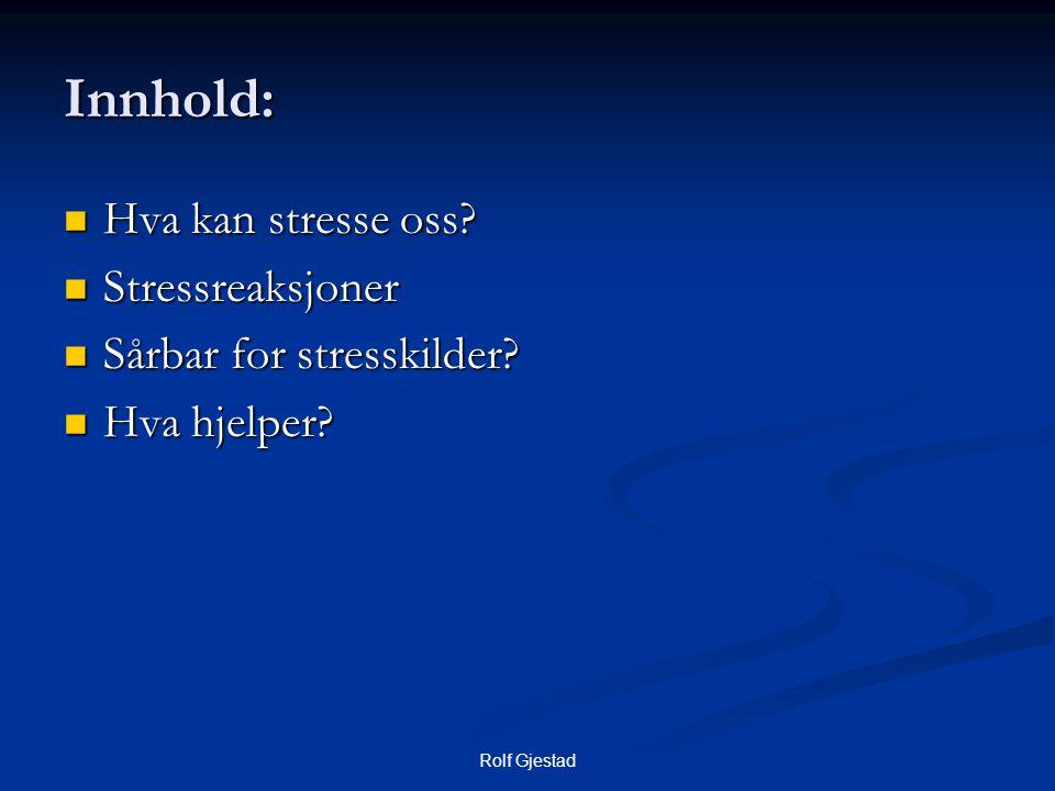 Rolf Gjestad Stress-modell  Belastningen kan være Kumulativ Akutt - ulik grad av kontroll Stressor Stress Mestring