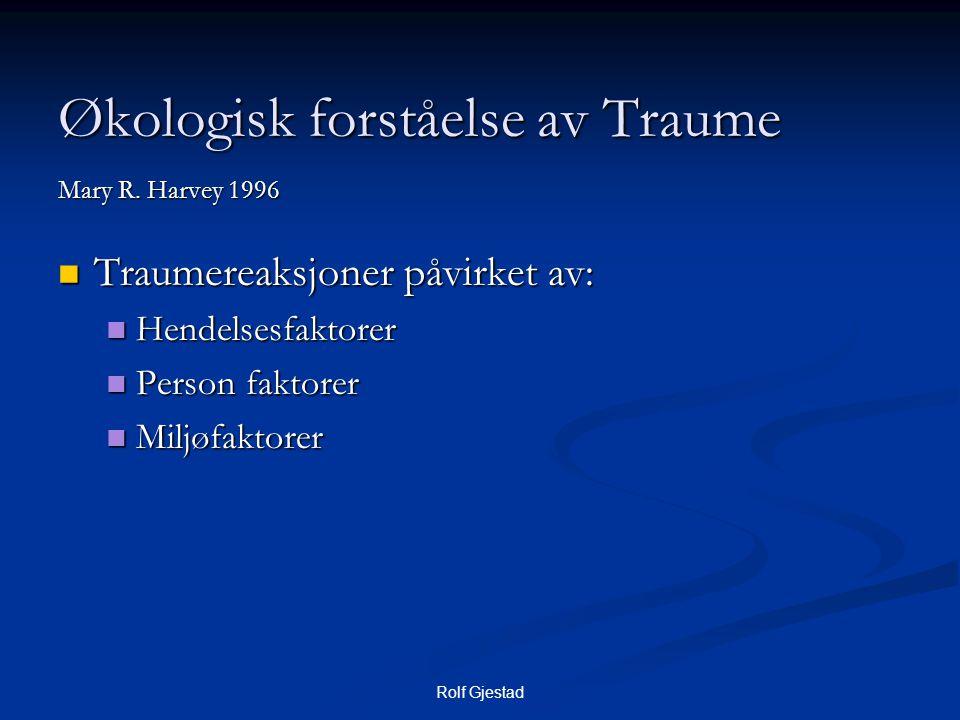 Rolf Gjestad Økologisk forståelse av Traume Mary R. Harvey 1996  Traumereaksjoner påvirket av:  Hendelsesfaktorer  Person faktorer  Miljøfaktorer