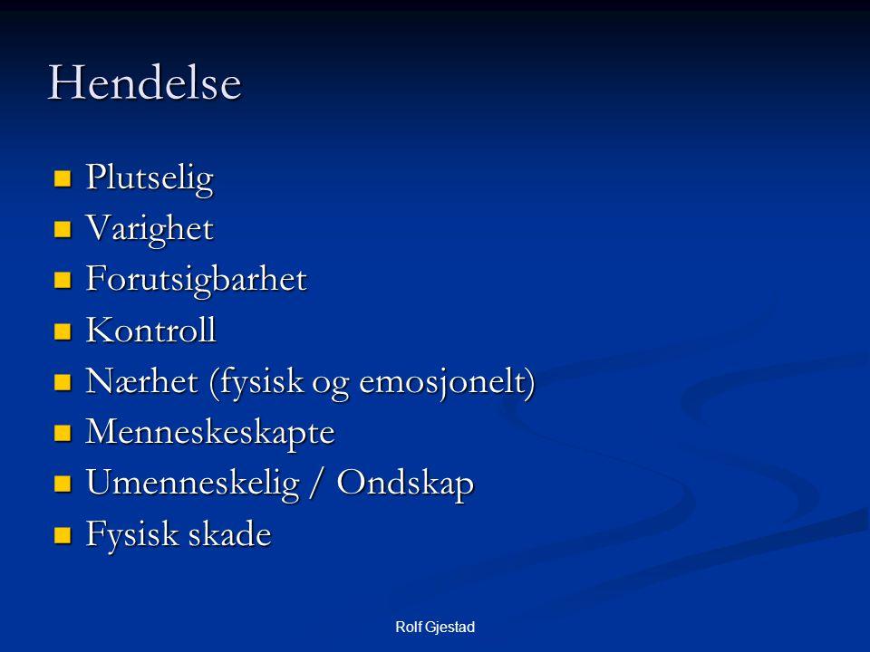 Rolf Gjestad Hendelse  Plutselig  Varighet  Forutsigbarhet  Kontroll  Nærhet (fysisk og emosjonelt)  Menneskeskapte  Umenneskelig / Ondskap  Fysisk skade
