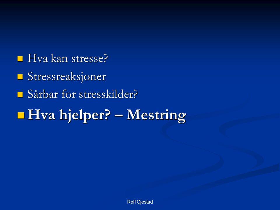 Rolf Gjestad  Hva kan stresse?  Stressreaksjoner  Sårbar for stresskilder?  Hva hjelper? – Mestring