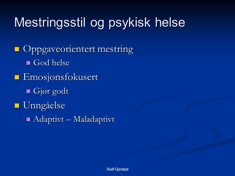 Rolf Gjestad Mestringsstil og psykisk helse  Oppgaveorientert mestring  God helse  Emosjonsfokusert  Gjør godt  Unngåelse  Adaptivt – Maladaptiv