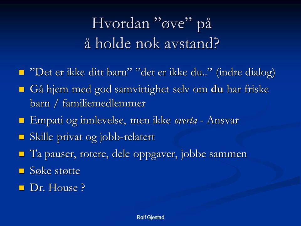 """Rolf Gjestad Hvordan """"øve"""" på å holde nok avstand?  """"Det er ikke ditt barn"""" """"det er ikke du.."""" (indre dialog)  Gå hjem med god samvittighet selv om"""