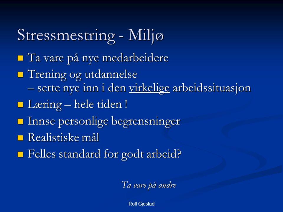 Rolf Gjestad Stressmestring - Miljø  Ta vare på nye medarbeidere  Trening og utdannelse – sette nye inn i den virkelige arbeidssituasjon  Læring – hele tiden .
