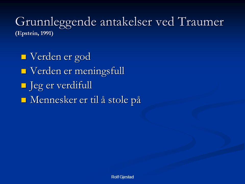 Rolf Gjestad Grunnleggende antakelser ved Traumer (Epstein, 1991)  Verden er god  Verden er meningsfull  Jeg er verdifull  Mennesker er til å stol