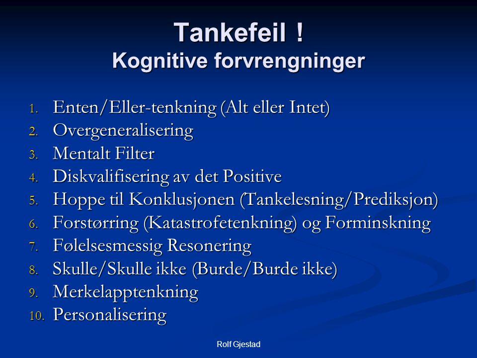 Rolf Gjestad Tankefeil ! Kognitive forvrengninger 1. Enten/Eller-tenkning (Alt eller Intet) 2. Overgeneralisering 3. Mentalt Filter 4. Diskvalifiserin