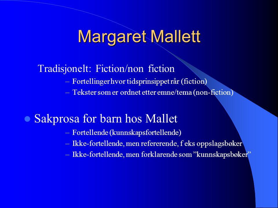 Margaret Mallett Tradisjonelt: Fiction/non fiction –Fortellinger hvor tidsprinsippet rår (fiction) –Tekster som er ordnet etter emne/tema (non-fiction