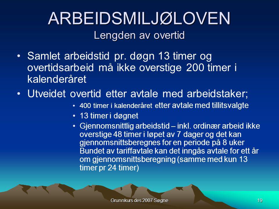 Grunnkurs des 2007 Søgne19 ARBEIDSMILJØLOVEN Lengden av overtid •Samlet arbeidstid pr.