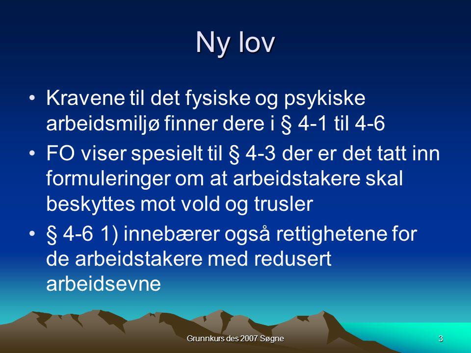 Grunnkurs des 2007 Søgne4 ARBEIDSMILJØLOVEN Kap 4-2 Tilrettelegging •Bestemmelsen om det psykososiale arbeidsmiljøet.
