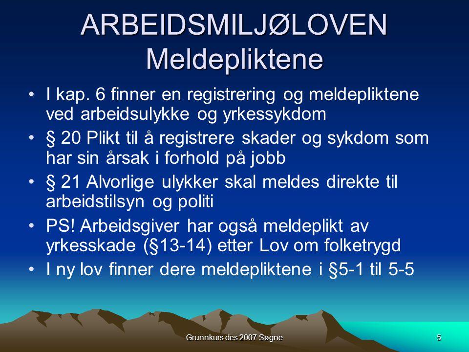 Grunnkurs des 2007 Søgne5 ARBEIDSMILJØLOVEN Meldepliktene •I kap.