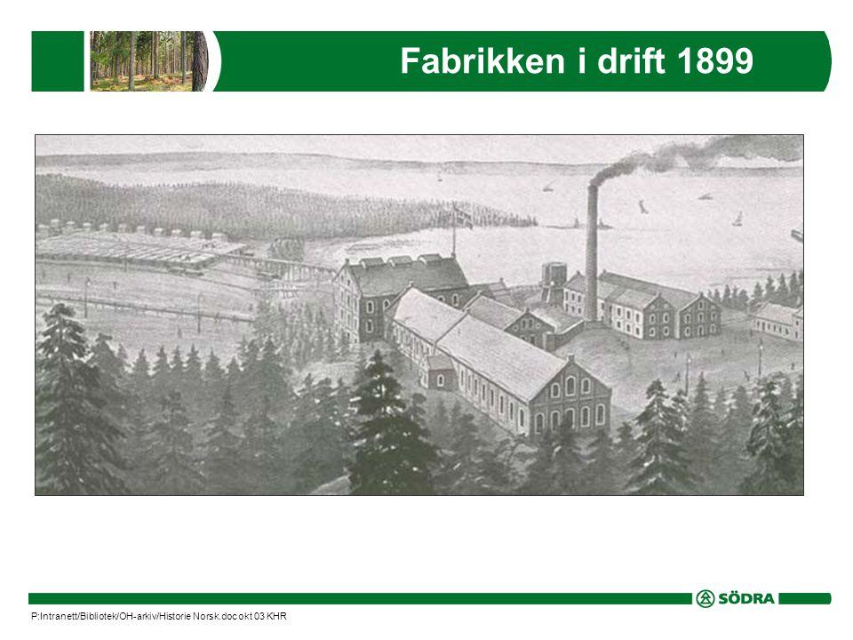 Fabrikken i drift 1899 P:Intranett/Bibliotek/OH-arkiv/Historie Norsk.doc okt 03 KHR