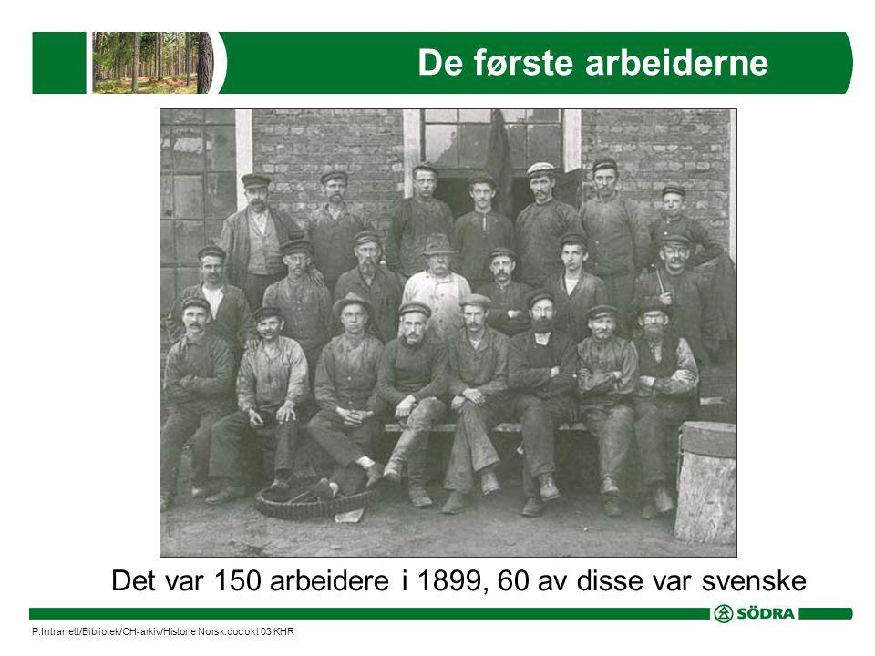 De første arbeiderne Det var 150 arbeidere i 1899, 60 av disse var svenske P:Intranett/Bibliotek/OH-arkiv/Historie Norsk.doc okt 03 KHR