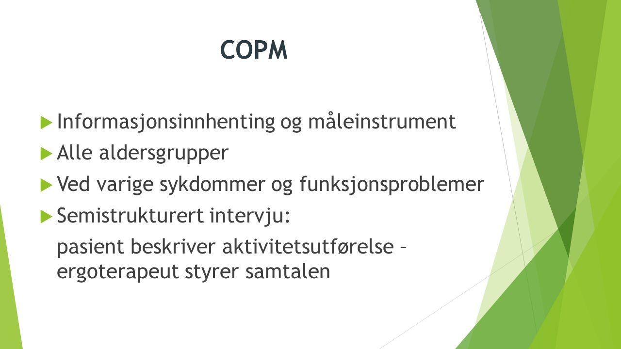 COPM  Informasjonsinnhenting og måleinstrument  Alle aldersgrupper  Ved varige sykdommer og funksjonsproblemer  Semistrukturert intervju: pasient