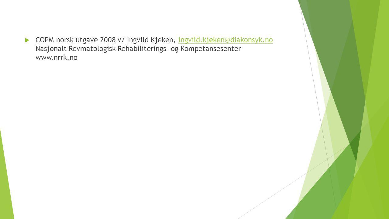  COPM norsk utgave 2008 v/ Ingvild Kjeken, ingvild.kjeken@diakonsyk.no Nasjonalt Revmatologisk Rehabiliterings- og Kompetansesenter www.nrrk.noingvild.kjeken@diakonsyk.no