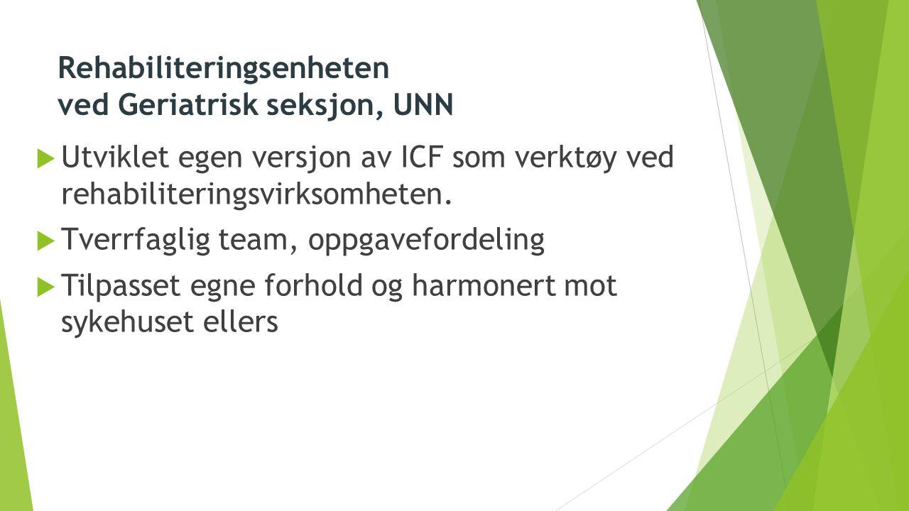 Rehabiliteringsenheten ved Geriatrisk seksjon, UNN  Utviklet egen versjon av ICF som verktøy ved rehabiliteringsvirksomheten.  Tverrfaglig team, opp
