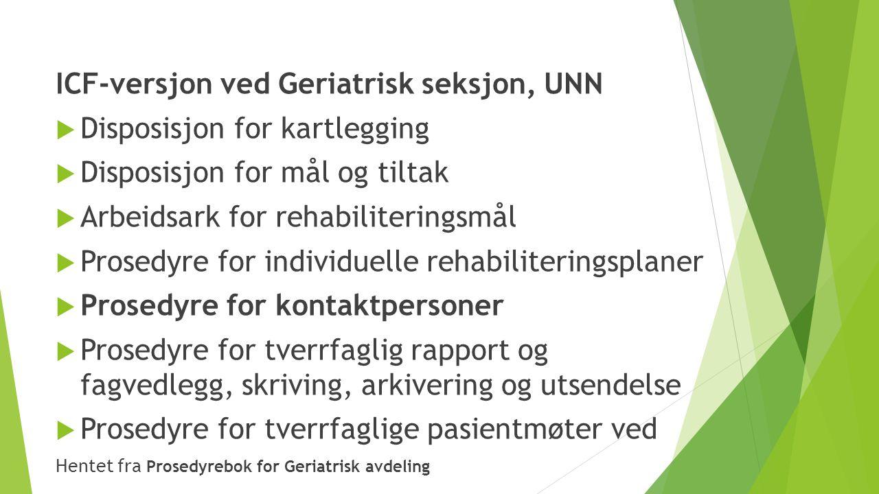 ICF-versjon ved Geriatrisk seksjon, UNN  Disposisjon for kartlegging  Disposisjon for mål og tiltak  Arbeidsark for rehabiliteringsmål  Prosedyre