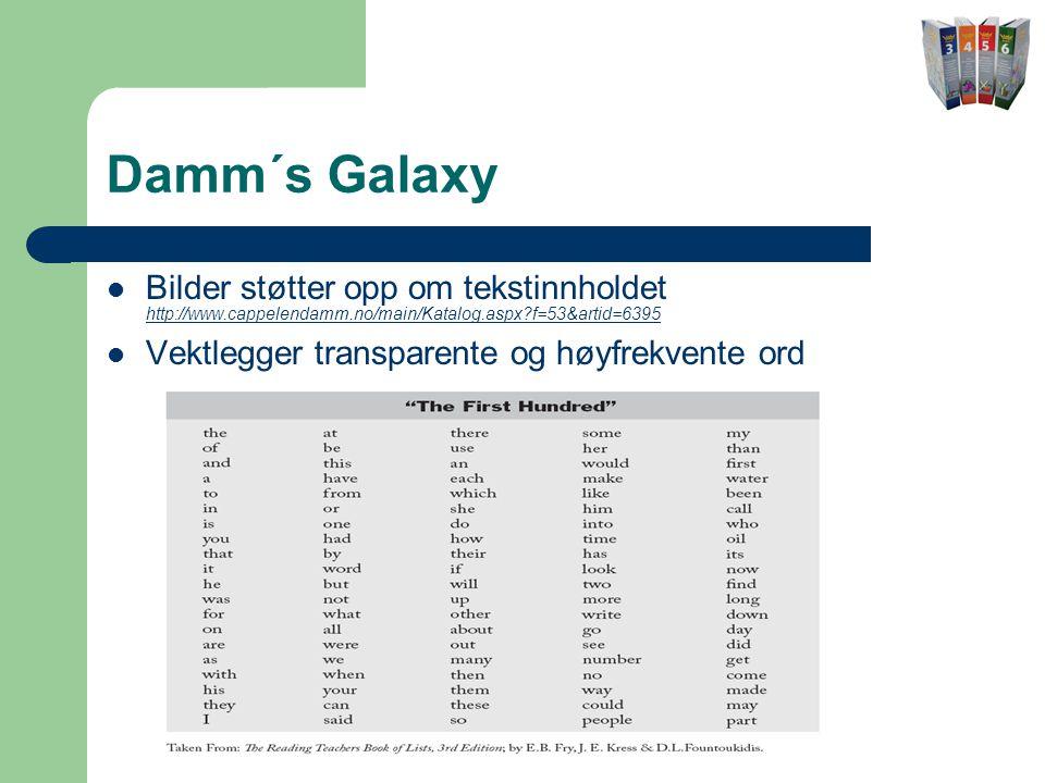 Damm´s Galaxy  Bilder støtter opp om tekstinnholdet http://www.cappelendamm.no/main/Katalog.aspx?f=53&artid=6395 http://www.cappelendamm.no/main/Katalog.aspx?f=53&artid=6395  Vektlegger transparente og høyfrekvente ord