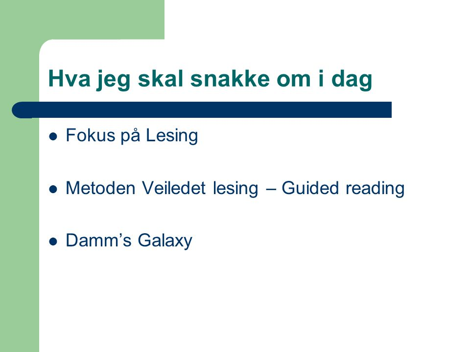 Hva jeg skal snakke om i dag  Fokus på Lesing  Metoden Veiledet lesing – Guided reading  Damm's Galaxy