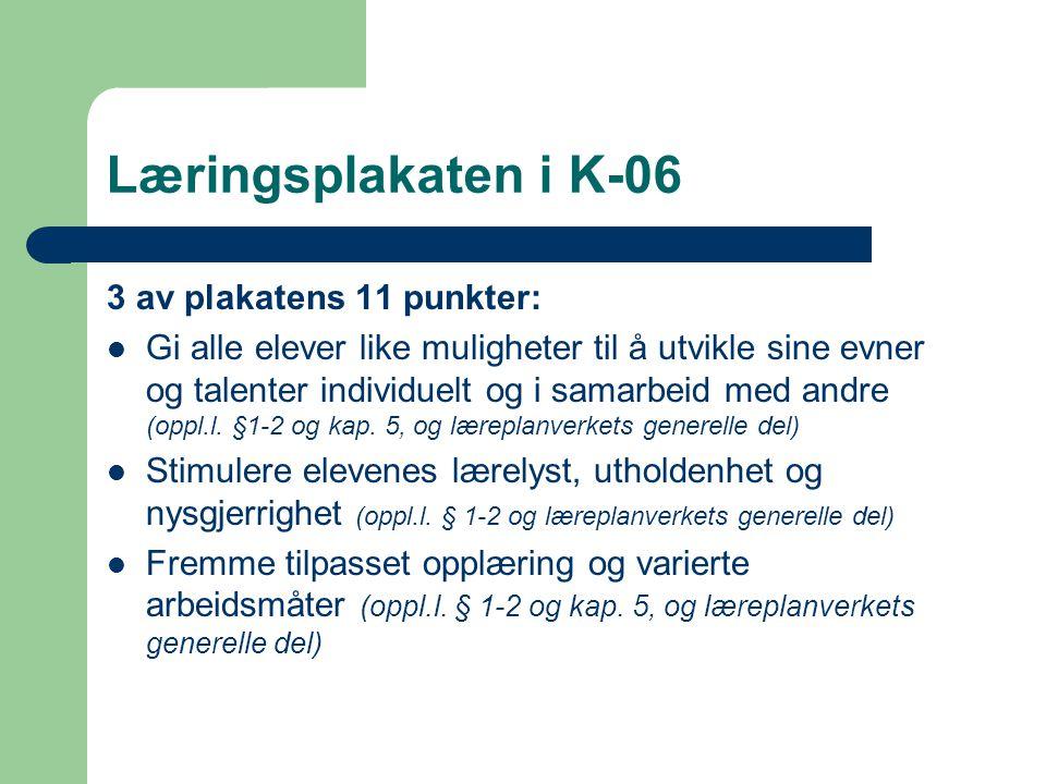 Læringsplakaten i K-06 3 av plakatens 11 punkter:  Gi alle elever like muligheter til å utvikle sine evner og talenter individuelt og i samarbeid med andre (oppl.l.