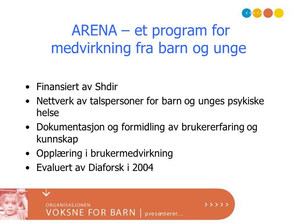 ARENA – et program for medvirkning fra barn og unge •Finansiert av Shdir •Nettverk av talspersoner for barn og unges psykiske helse •Dokumentasjon og