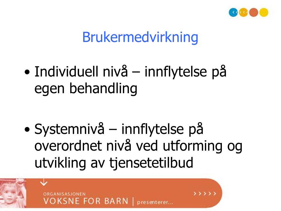 Brukermedvirkning •Individuell nivå – innflytelse på egen behandling •Systemnivå – innflytelse på overordnet nivå ved utforming og utvikling av tjense