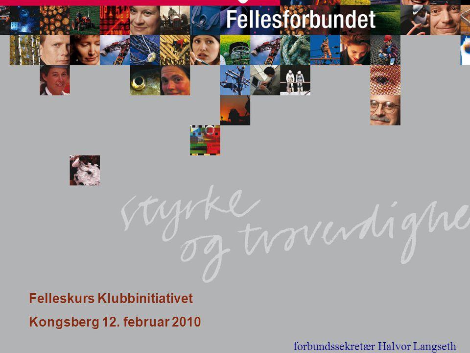 1 Felleskurs Klubbinitiativet Kongsberg 12. februar 2010 forbundssekretær Halvor Langseth