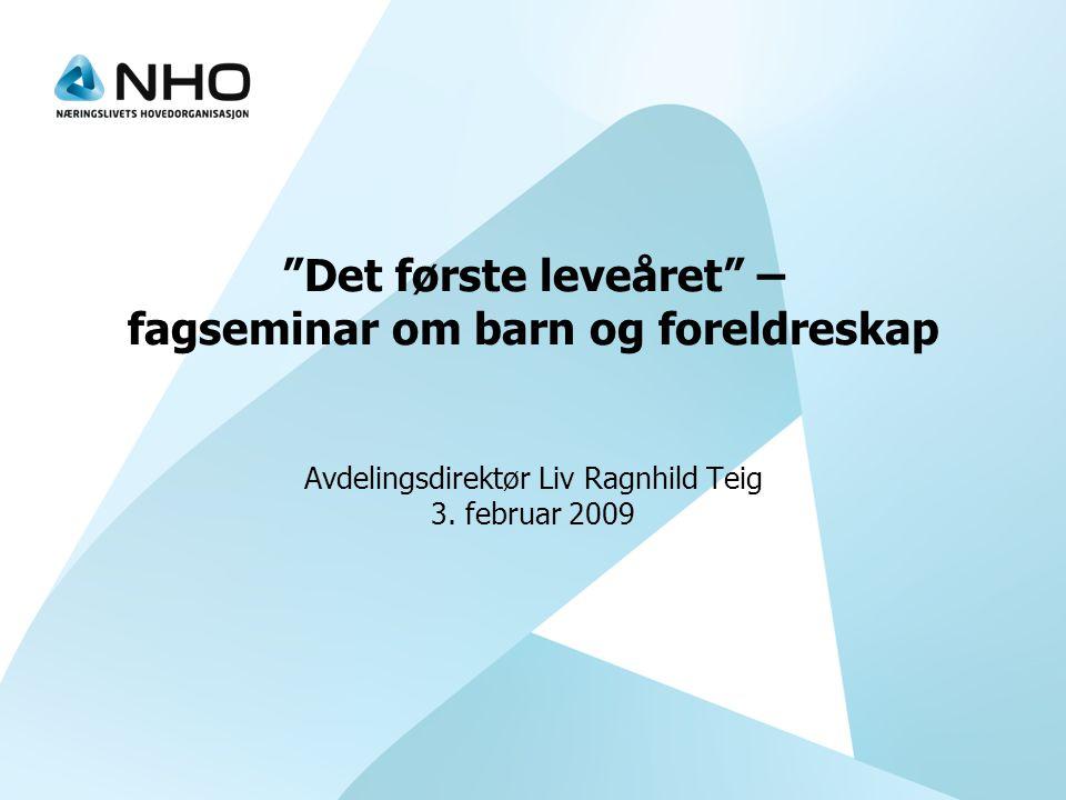 Det første leveåret – fagseminar om barn og foreldreskap Avdelingsdirektør Liv Ragnhild Teig 3.