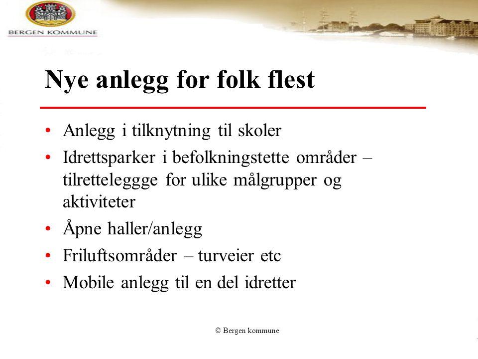 © Bergen kommune Nye anlegg for folk flest •Anlegg i tilknytning til skoler •Idrettsparker i befolkningstette områder – tilretteleggge for ulike målgr